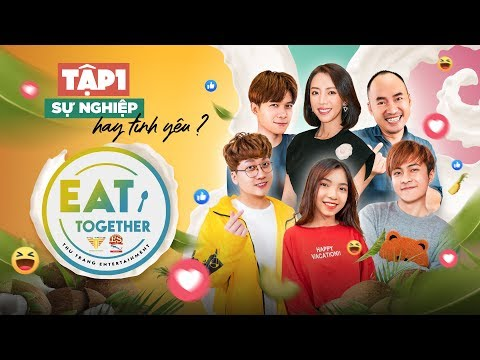 Eat Together số 1: Tiến Luật lo sợ Gin Tuấn Kiệt