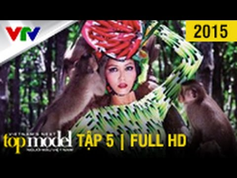 VietNam'S Next Top Model 2015 - Tập 5
